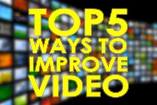 Top 5 ways to improve videos
